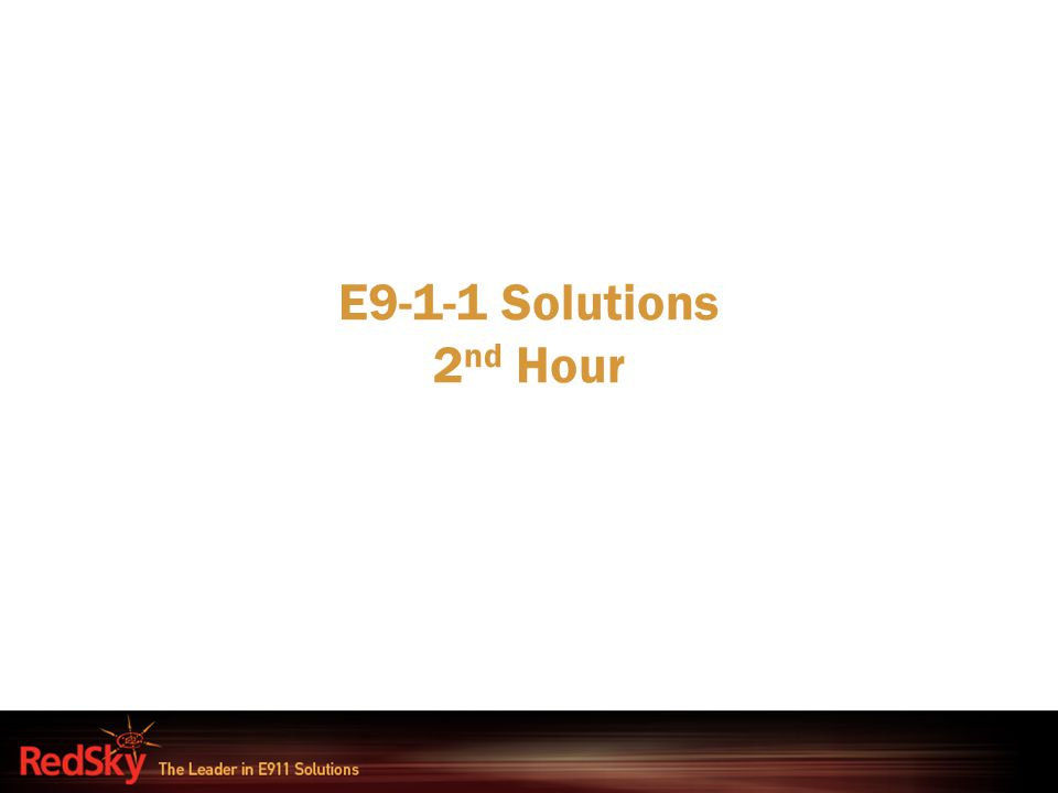 E9-1-1 Solutions 2 nd Hour