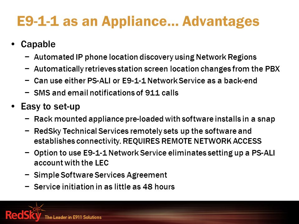 E9-1-1 as an Appliance… Advantages Capable −Automated IP phone location discovery using Network Regions −Automatically retrieves station screen locati