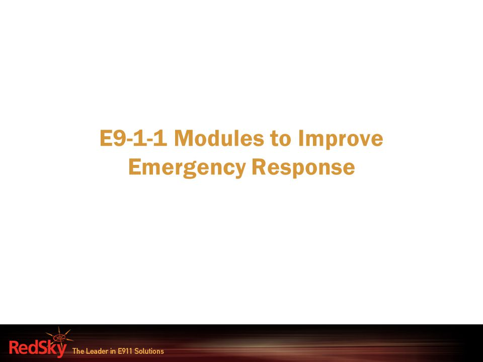 E9-1-1 Modules to Improve Emergency Response
