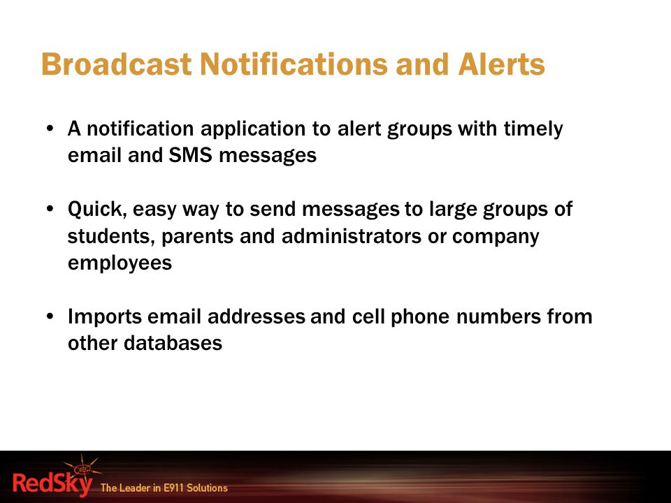 Broadcast Notifications and Alerts A notification application to alert groups with timely email and SMS messages Quick, easy way to send messages to l