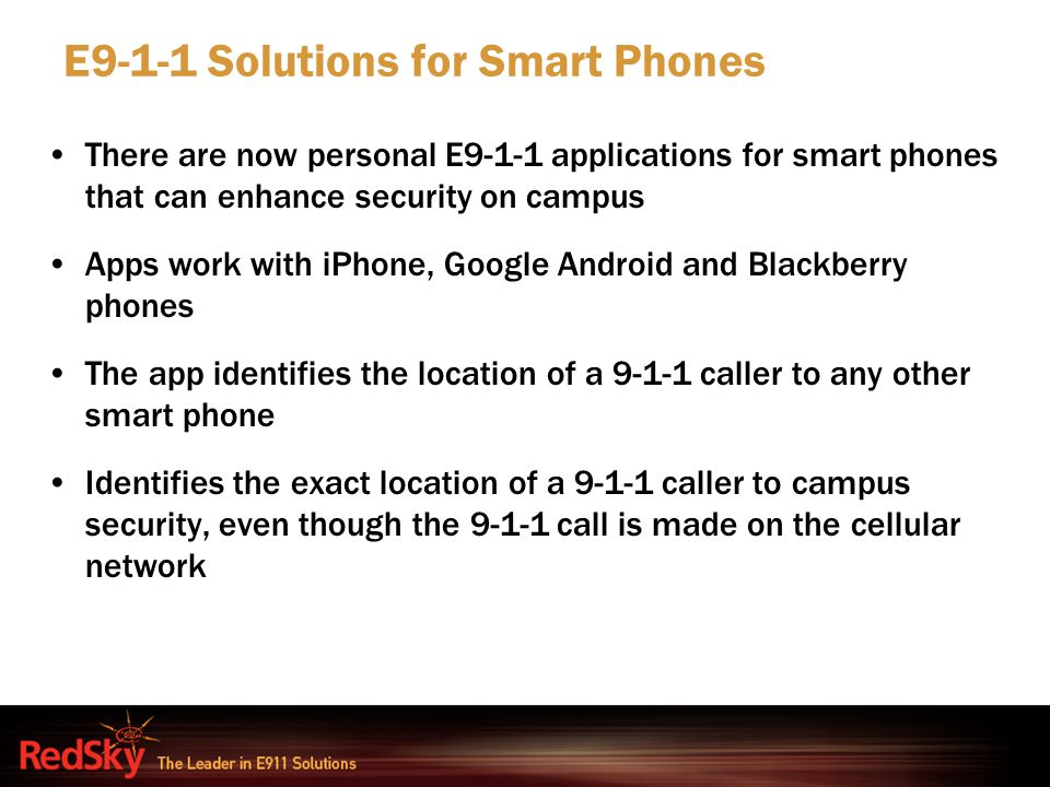 There are now personal E9-1-1 applications for smart phones that can enhance security on campus Apps work with iPhone, Google Android and Blackberry p