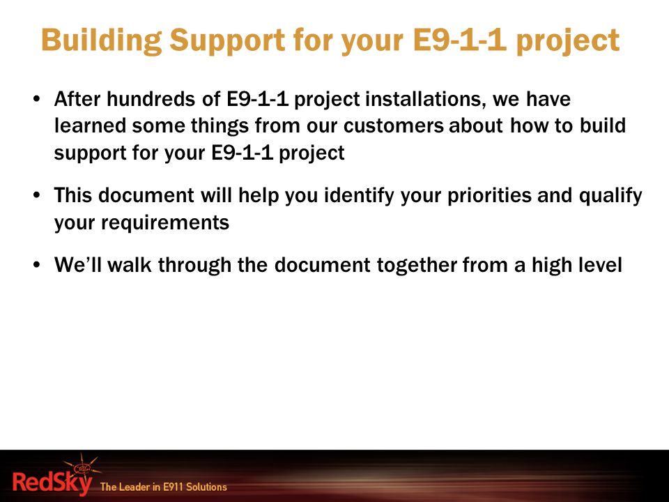 After hundreds of E9-1-1 project installations, we have learned some things from our customers about how to build support for your E9-1-1 project This