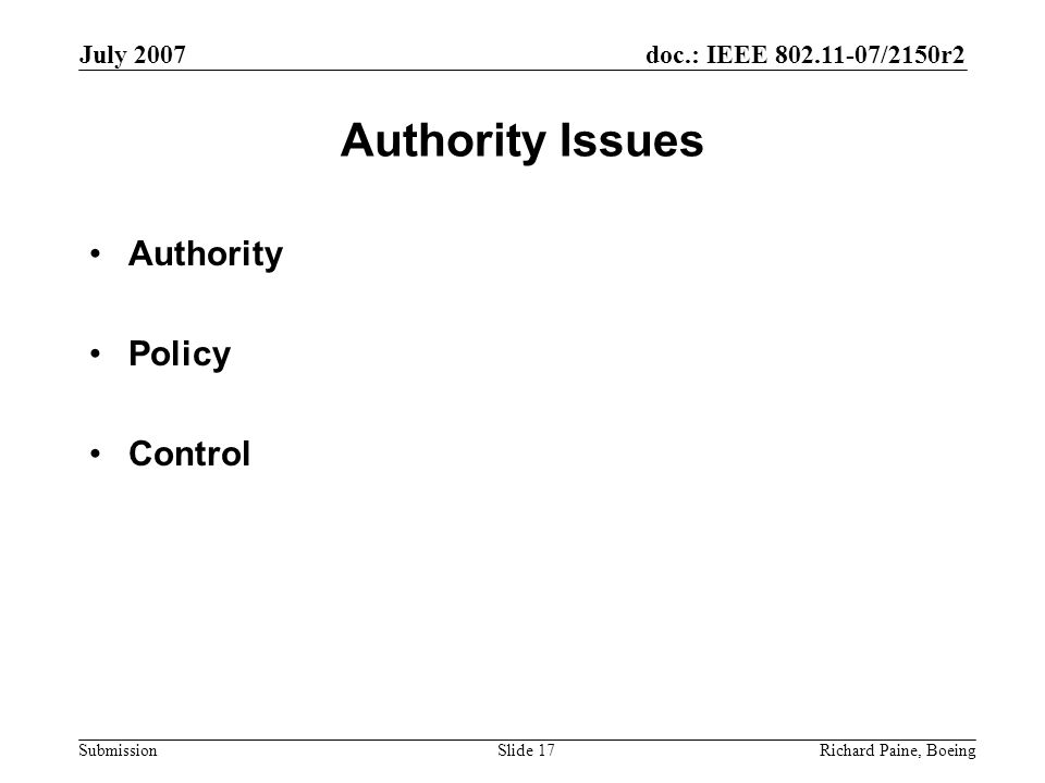 doc.: IEEE 802.11-07/2150r2 Submission July 2007 Richard Paine, BoeingSlide 17 Authority Issues Authority Policy Control
