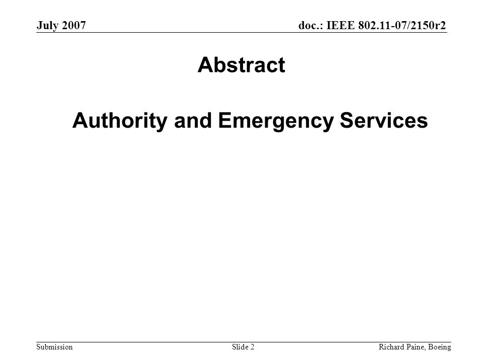 doc.: IEEE 802.11-07/2150r2 Submission July 2007 Richard Paine, BoeingSlide 2 Abstract Authority and Emergency Services