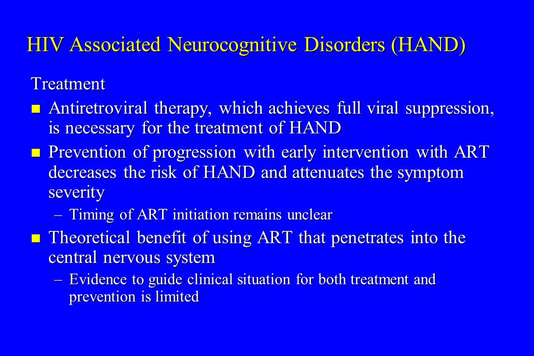 HIV Associated Neurocognitive Disorders (HAND) Treatment Antiretroviral therapy, which achieves full viral suppression, is necessary for the treatment