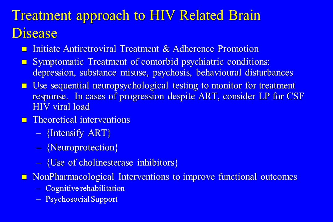 Treatment approach to HIV Related Brain Disease Initiate Antiretroviral Treatment & Adherence Promotion Initiate Antiretroviral Treatment & Adherence