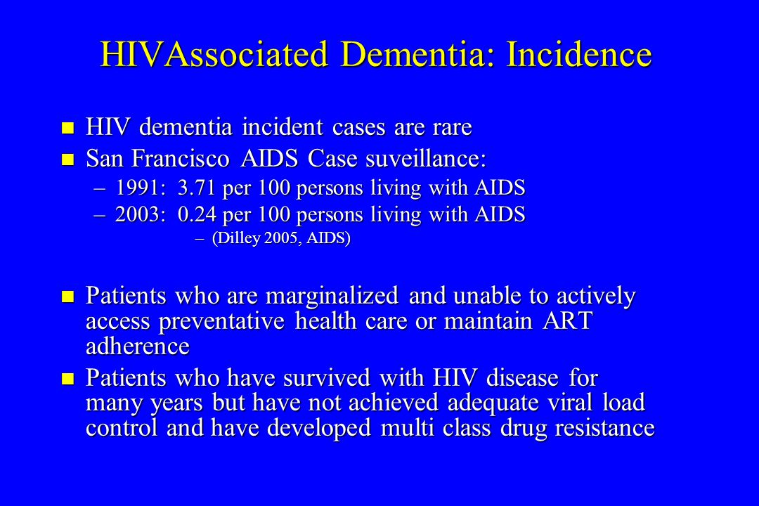 HIVAssociated Dementia: Incidence HIV dementia incident cases are rare HIV dementia incident cases are rare San Francisco AIDS Case suveillance: San F