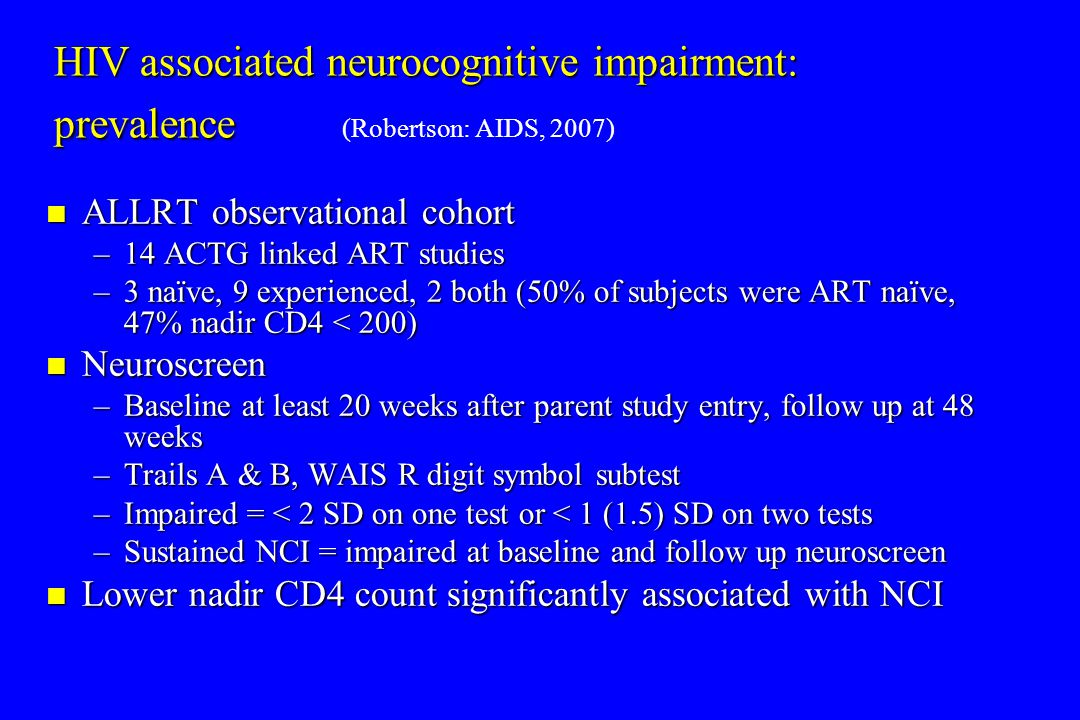 HIV associated neurocognitive impairment: prevalence HIV associated neurocognitive impairment: prevalence (Robertson: AIDS, 2007) ALLRT observational