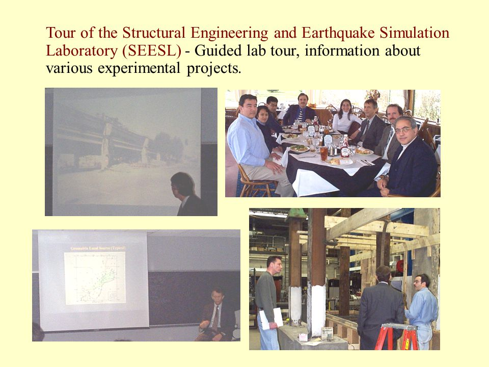 Tour of the Structural Engineering and Earthquake Simulation Laboratory (SEESL) - Guided lab tour, information about various experimental projects.