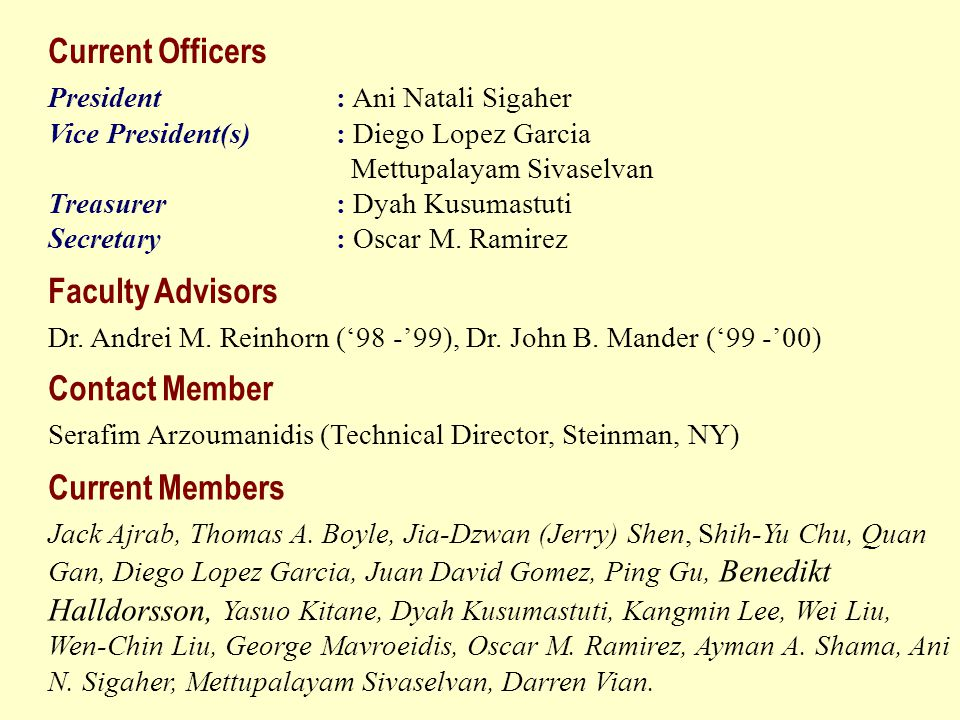 Current Officers President: Ani Natali Sigaher Vice President(s): Diego Lopez Garcia Mettupalayam Sivaselvan Treasurer: Dyah Kusumastuti Secretary: Oscar M.