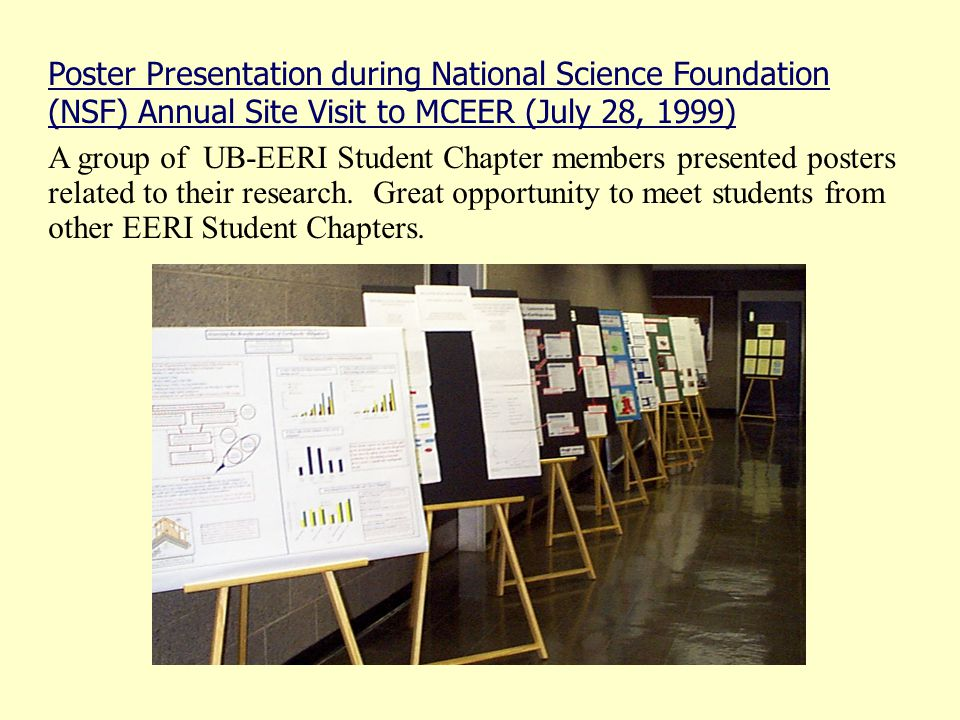 Poster Presentation during National Science Foundation (NSF) Annual Site Visit to MCEER (July 28, 1999) A group of UB-EERI Student Chapter members presented posters related to their research.