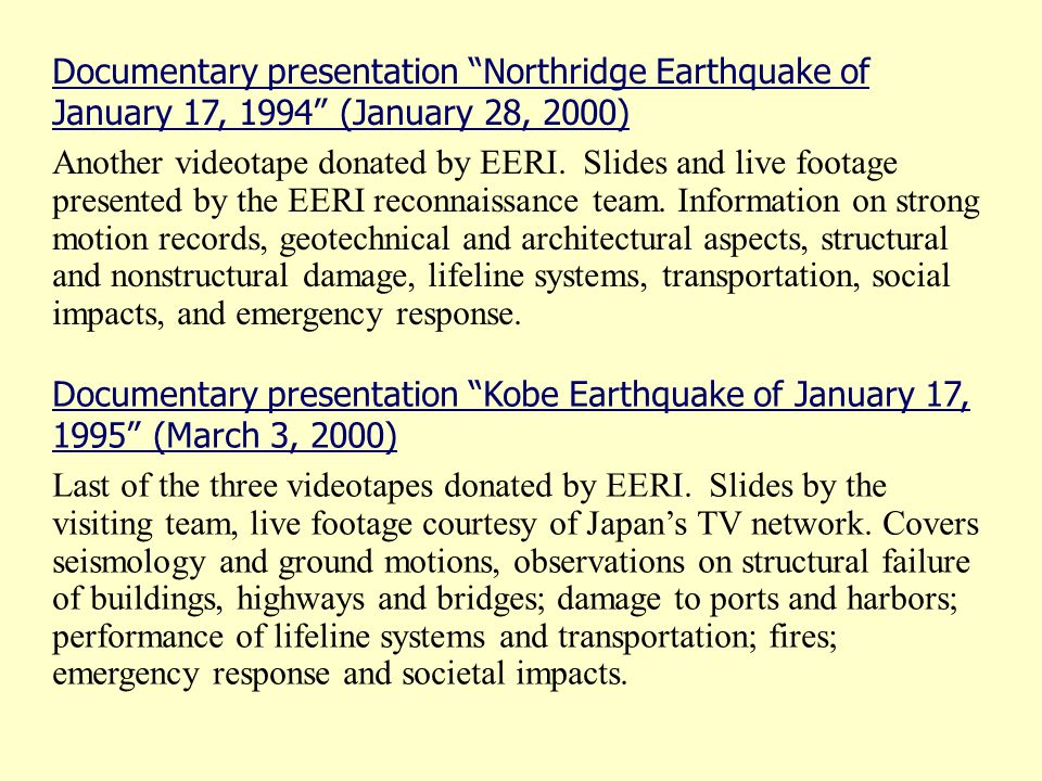 Documentary presentation Northridge Earthquake of January 17, 1994 (January 28, 2000) Another videotape donated by EERI.