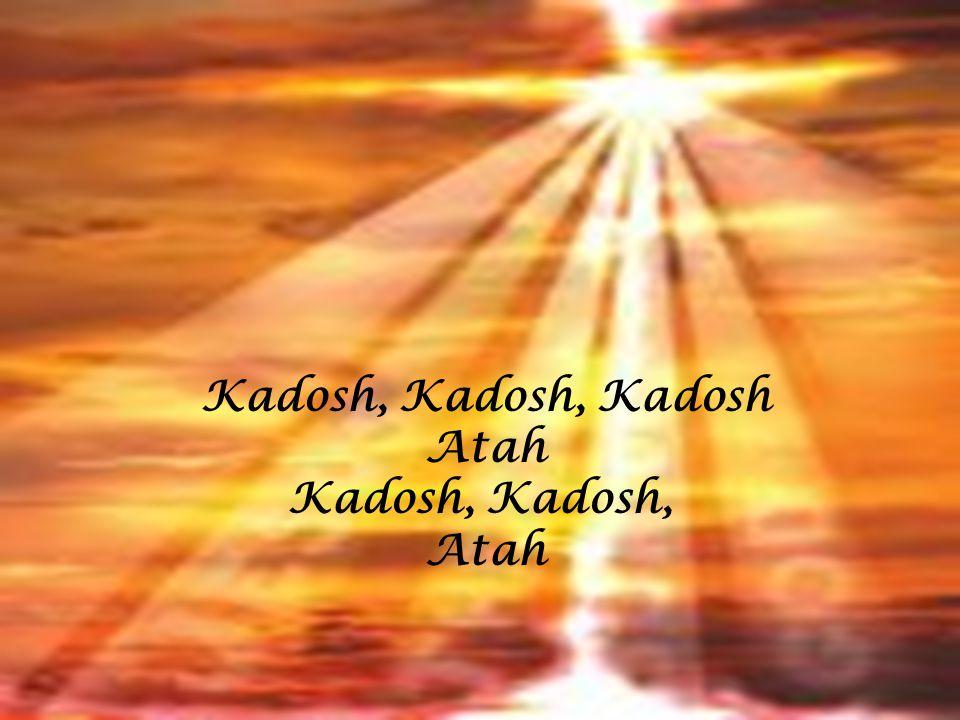 Kadosh, Kadosh, Kadosh Atah Kadosh, Atah