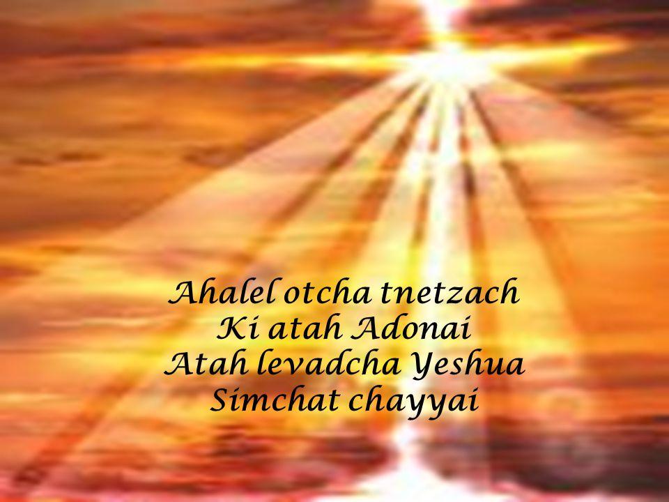 Ahalel otcha tnetzach Ki atah Adonai Atah levadcha Yeshua Simchat chayyai
