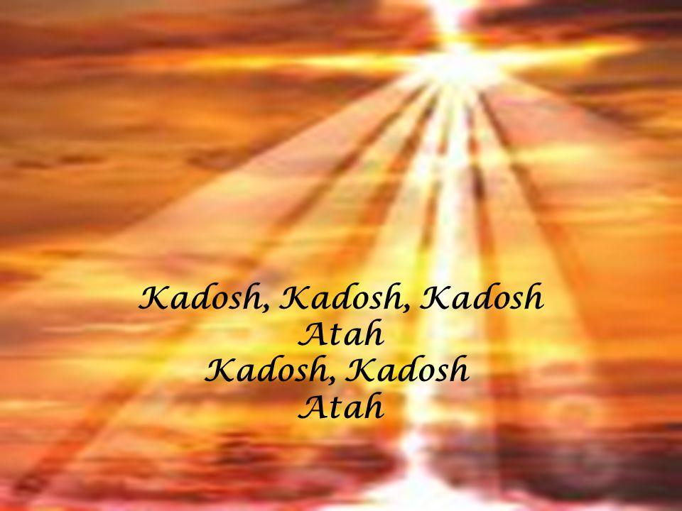 Kadosh, Kadosh, Kadosh Atah Kadosh, Kadosh Atah