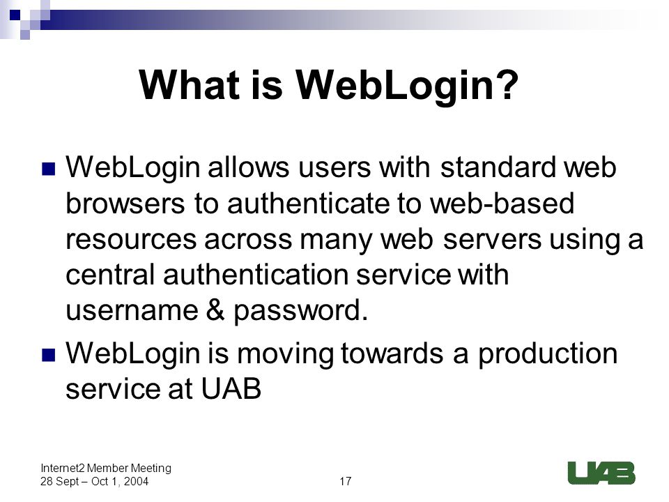 17 Internet2 Member Meeting 28 Sept – Oct 1, 2004 What is WebLogin.