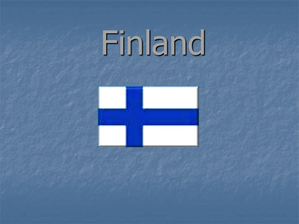 Some basic facts Finland is a republic Finland is a republic The president: The president: Tarja Halonen The capital: Helsinki The capital: Helsinki
