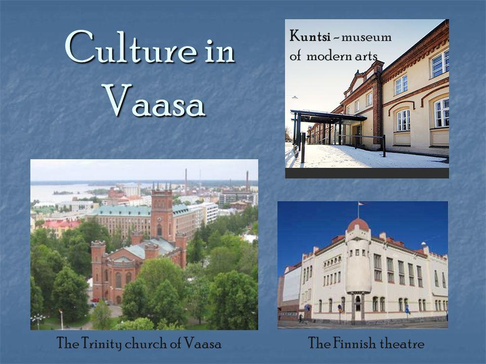 Culture in Vaasa Kuntsi - museum of modern arts The Trinity church of Vaasa The Finnish theatre