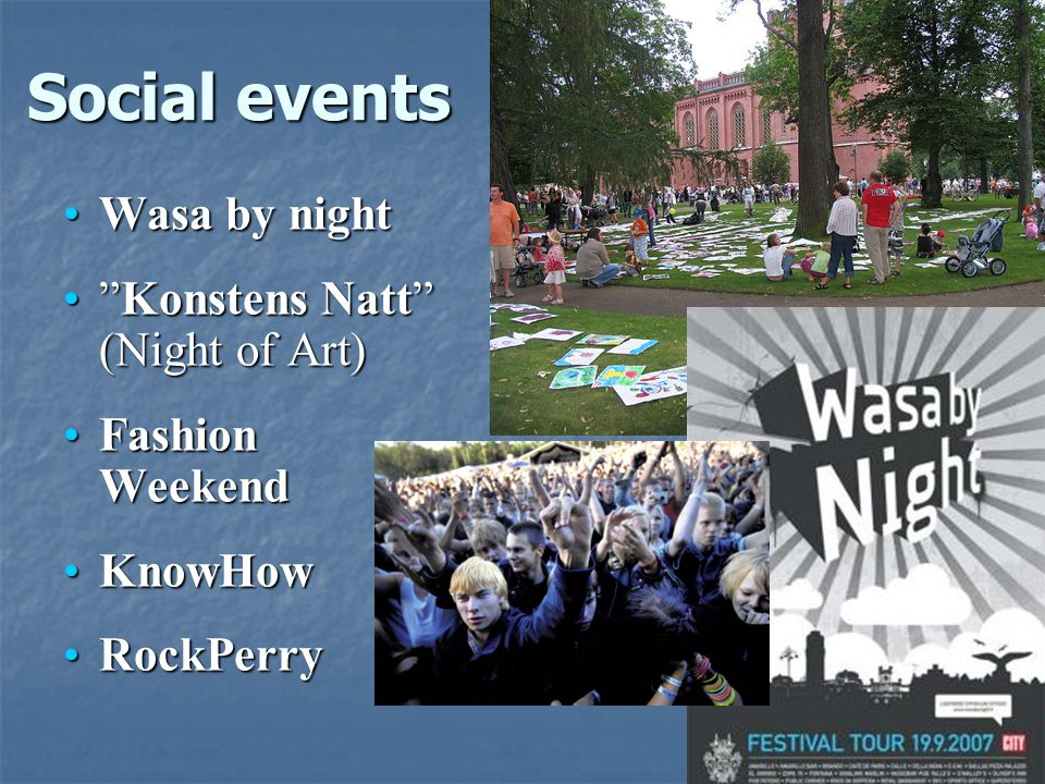 Social events Wasa by nightWasa by night Konstens Natt (Night of Art) Konstens Natt (Night of Art) Fashion WeekendFashion Weekend KnowHowKnowHow RockPerryRockPerry