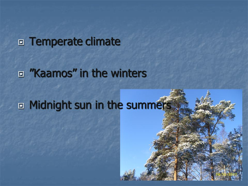  Temperate climate  Kaamos in the winters  Midnight sun in the summers
