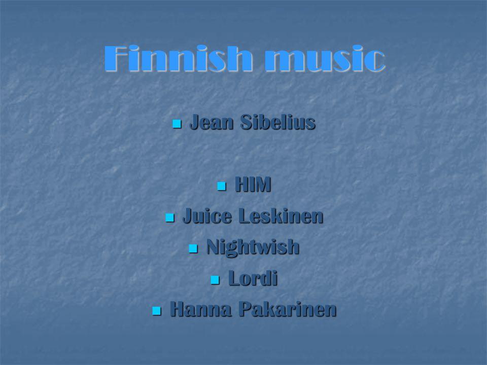 Finnish music Jean Sibelius Jean Sibelius HIM HIM Juice Leskinen Juice Leskinen Nightwish Nightwish Lordi Lordi Hanna Pakarinen Hanna Pakarinen