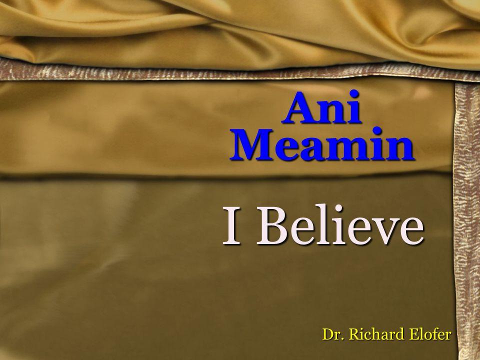 Ani Meamin I Believe Dr. Richard Elofer