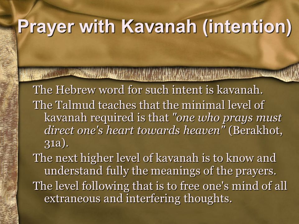 Prayer with Kavanah (intention) The Hebrew word for such intent is kavanah.