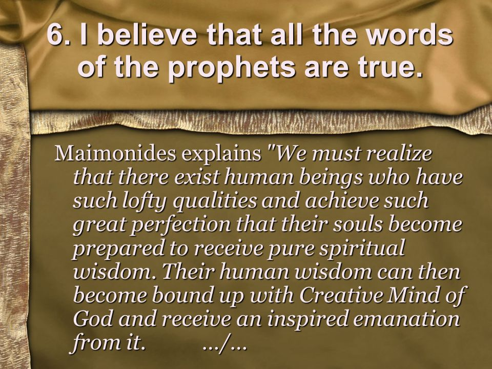6. I believe that all the words of the prophets are true.