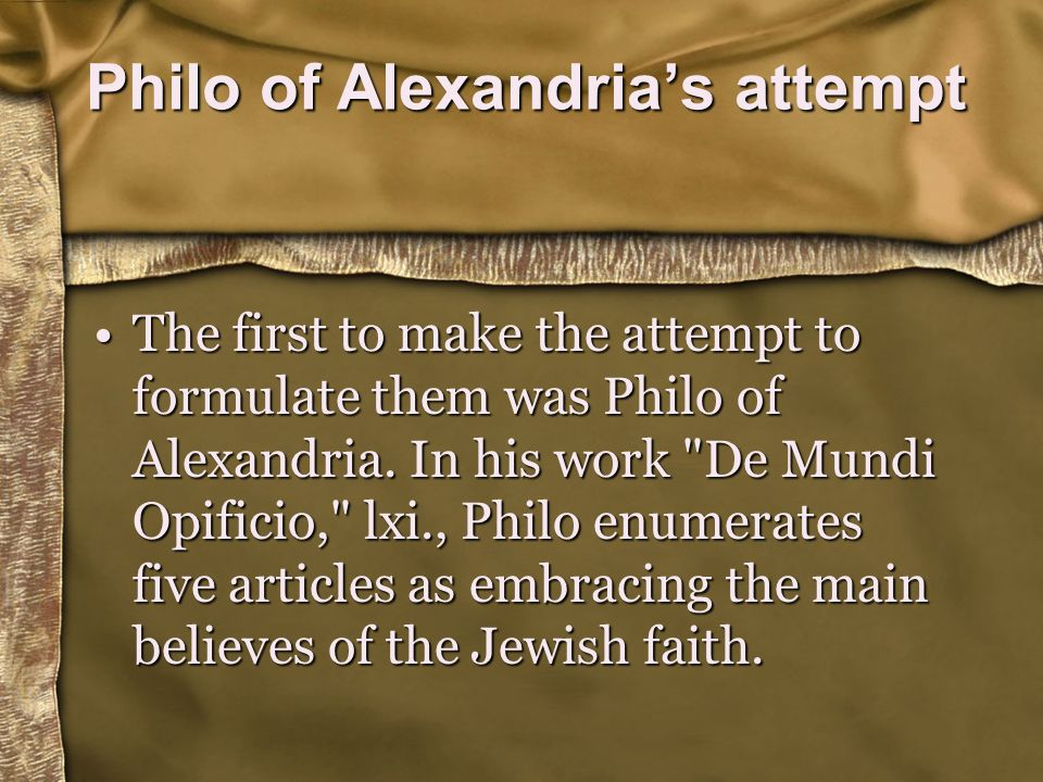 Philo of Alexandria's 5 articles 1.God exists and rules; 2.God is one; 3.The world was created; 4.Creation is one; 5.God s providence rules Creation.