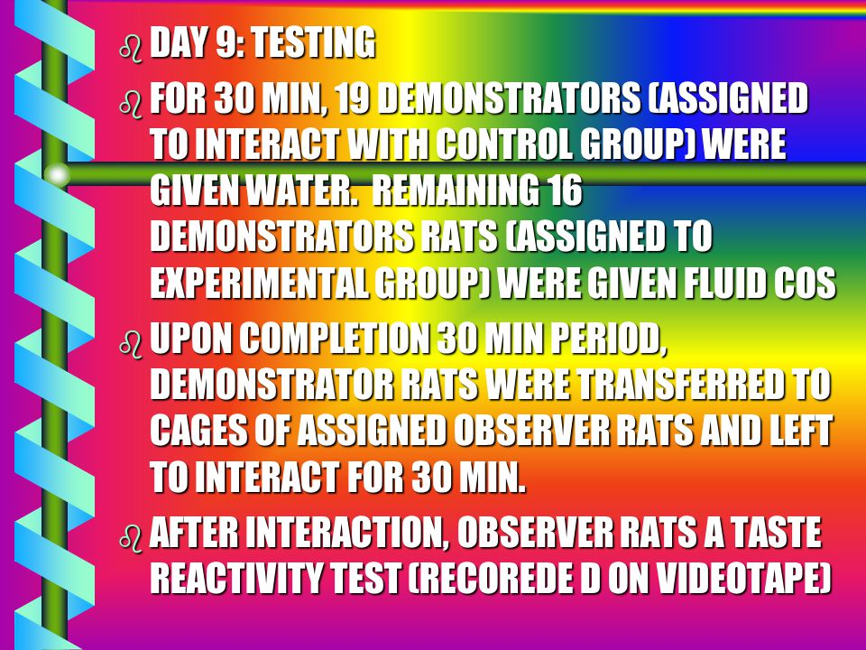 b DAY 5-7: TO HABITUATE RATS TO TEST PROCEDURES b BEFORE EACH OBSERVER RATS 1 HR DRINKING PERIOD, IT WAS PLACED IN THE TEST CHAMBER FOR 4 MIN.