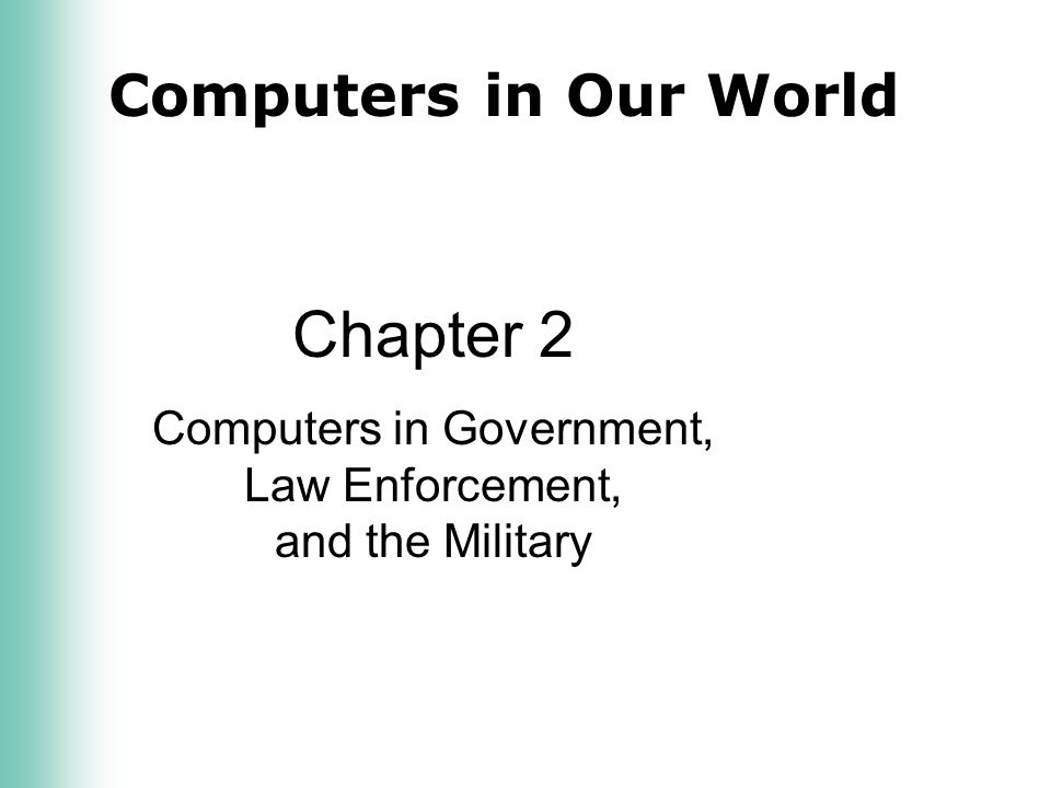 Computers in Our World Chapter 2 Computers in Government, Law Enforcement, and the Military