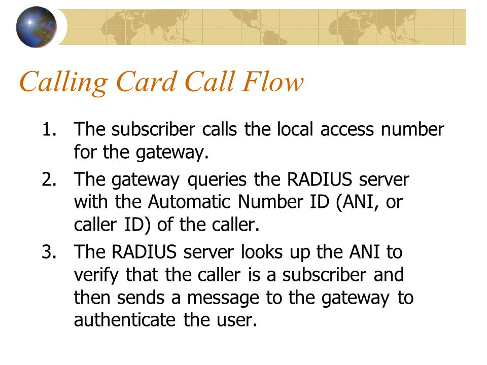 Calling Card Call Flow 1.The subscriber calls the local access number for the gateway.