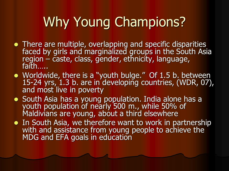 Why Young Champions? There are multiple, overlapping and specific disparities faced by girls and marginalized groups in the South Asia region – caste,