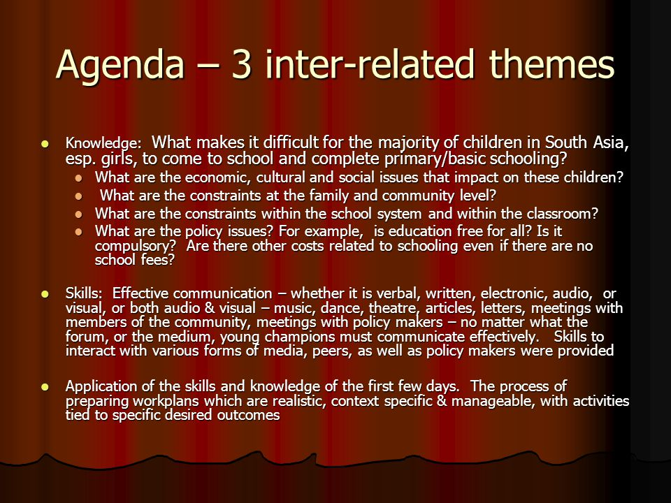 Agenda – 3 inter-related themes Knowledge: What makes it difficult for the majority of children in South Asia, esp.