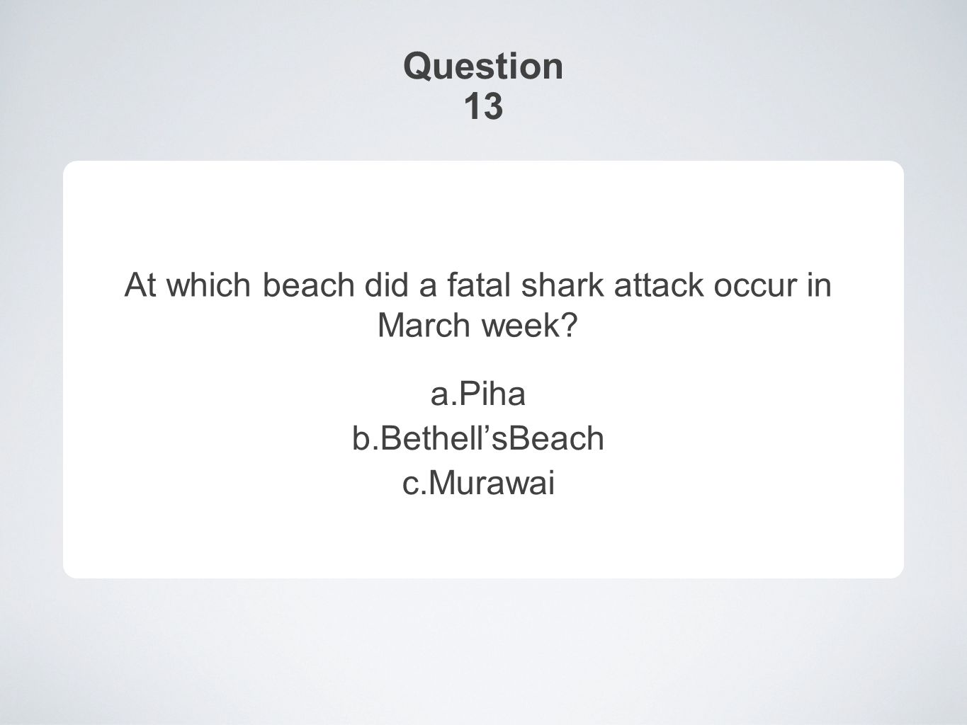 Question 13 At which beach did a fatal shark attack occur in March week.