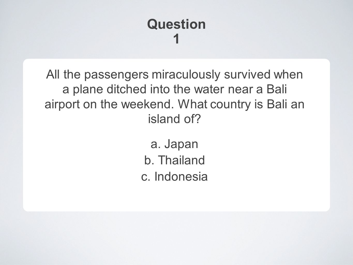 Answer 1 All the passengers miraculously survived when a plane ditched into the water near a Bali airport on the weekend.