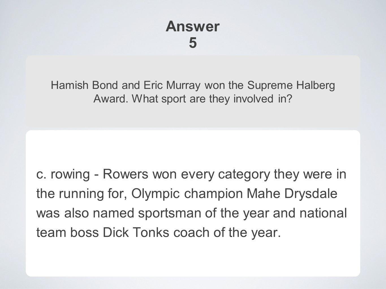 Answer 5 Hamish Bond and Eric Murray won the Supreme Halberg Award.