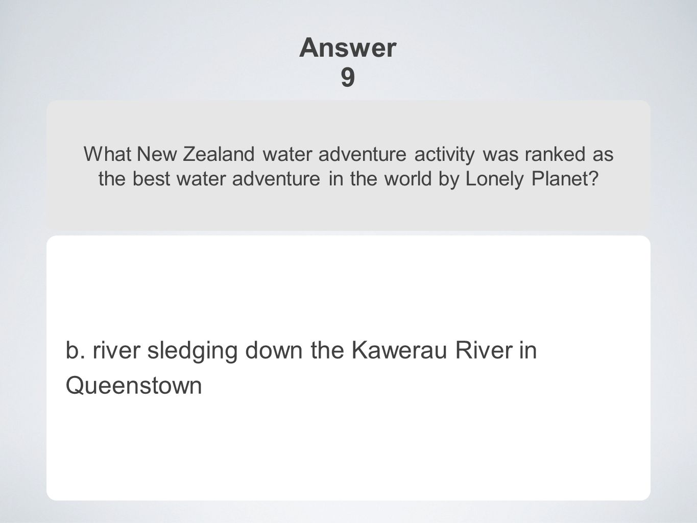 Answer 9 What New Zealand water adventure activity was ranked as the best water adventure in the world by Lonely Planet.