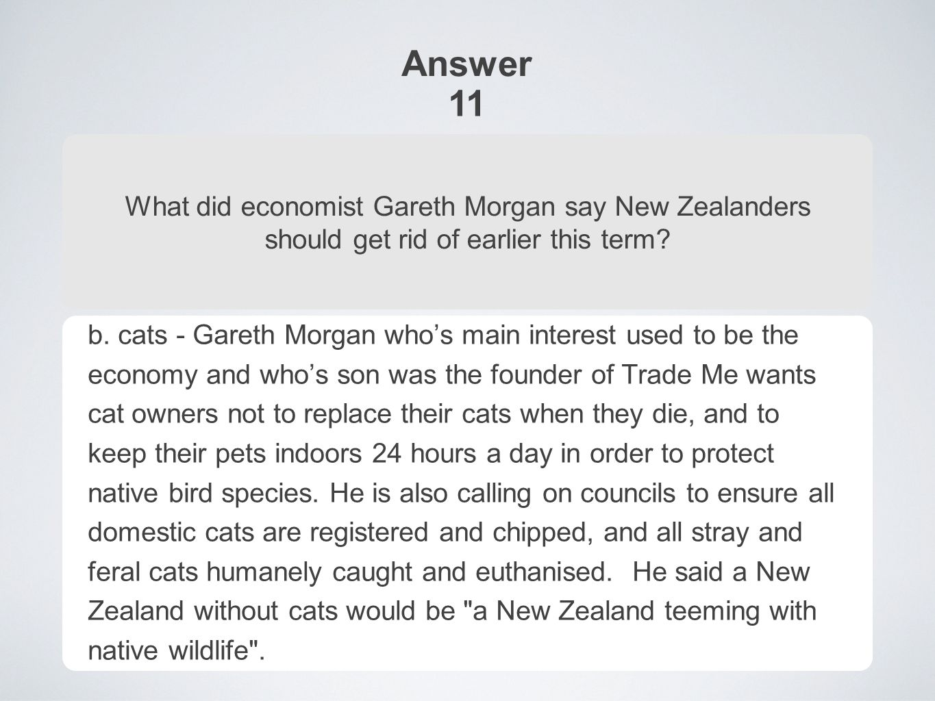 Answer 11 What did economist Gareth Morgan say New Zealanders should get rid of earlier this term.