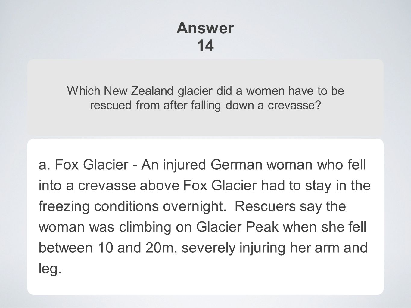 Answer 14 Which New Zealand glacier did a women have to be rescued from after falling down a crevasse.