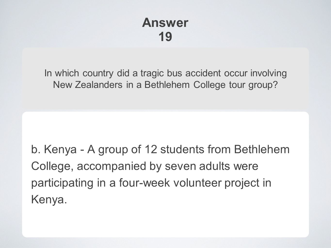 Answer 19 In which country did a tragic bus accident occur involving New Zealanders in a Bethlehem College tour group.