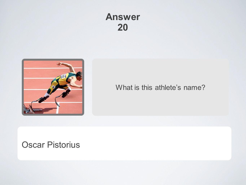 Answer 20 What is this athlete's name Oscar Pistorius