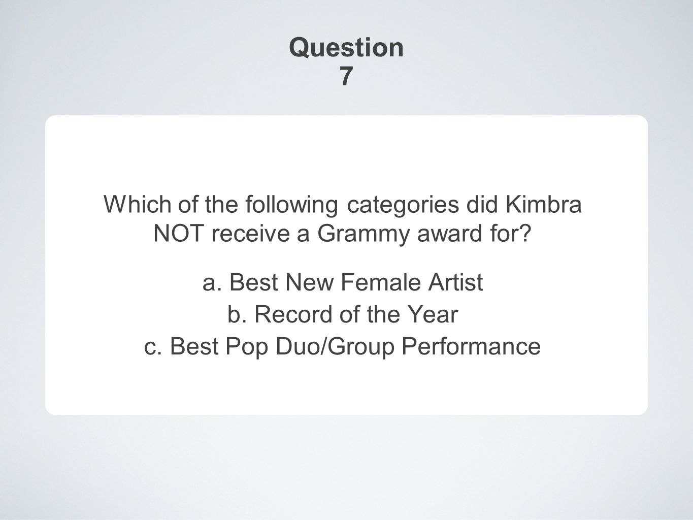 Question 7 Which of the following categories did Kimbra NOT receive a Grammy award for.
