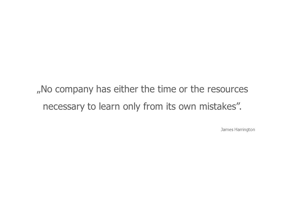 """No company has either the time or the resources necessary to learn only from its own mistakes ."