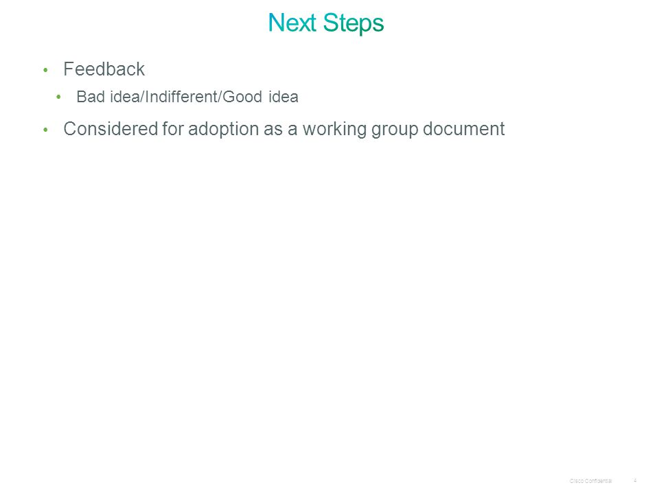 Cisco Confidential 4 Feedback Bad idea/Indifferent/Good idea Considered for adoption as a working group document