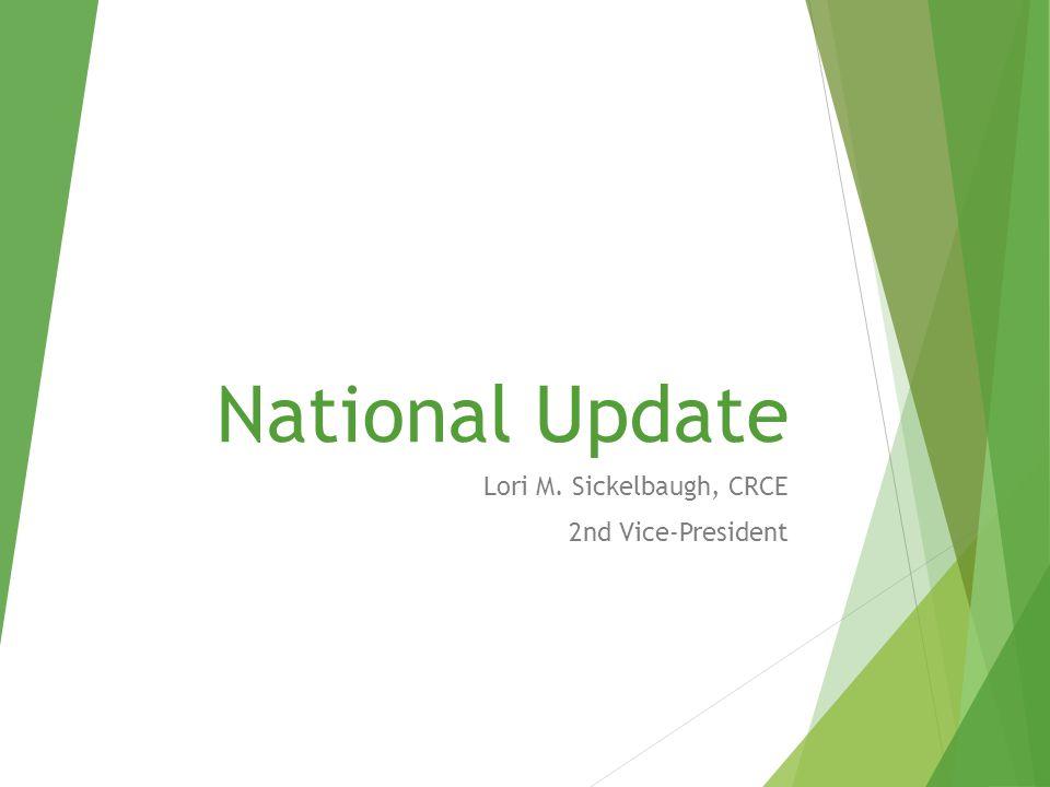 National Update Lori M. Sickelbaugh, CRCE 2nd Vice-President