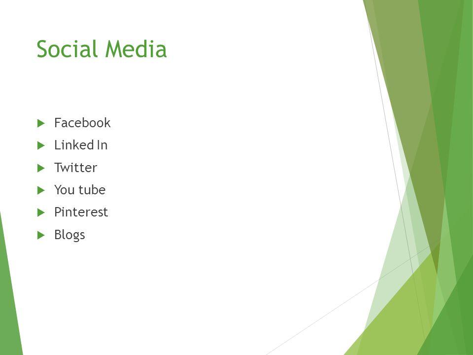 Social Media  Facebook  Linked In  Twitter  You tube  Pinterest  Blogs