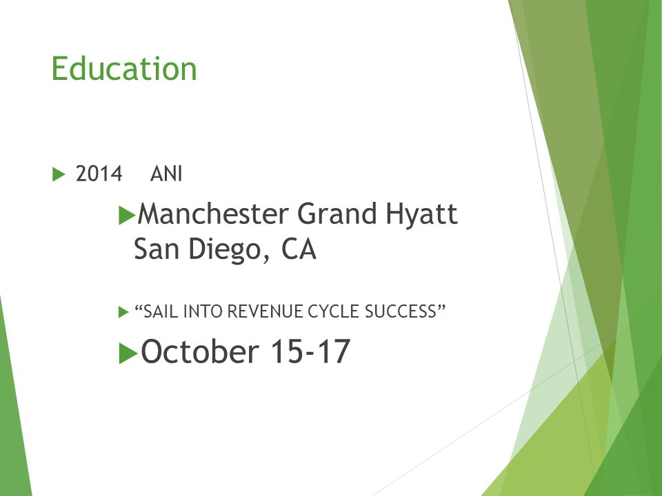 Education  2014 ANI  Manchester Grand Hyatt San Diego, CA  SAIL INTO REVENUE CYCLE SUCCESS  October 15-17