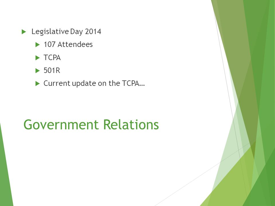 Government Relations  Legislative Day 2014  107 Attendees  TCPA  501R  Current update on the TCPA…