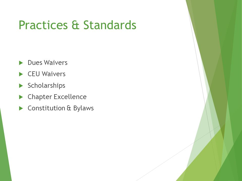 Practices & Standards  Dues Waivers  CEU Waivers  Scholarships  Chapter Excellence  Constitution & Bylaws